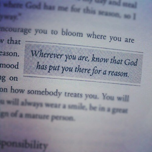 Wherever You Are Know That God Has Put You There For A Reason