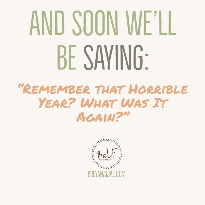 "And Soon We'll Be Saying – ""Remember that Horrible Year? What Was It Again…?"""