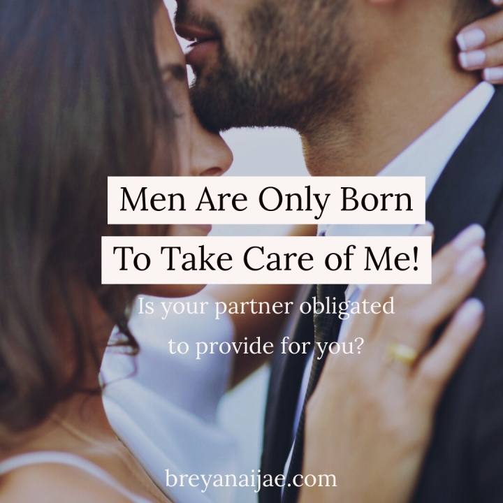 Men Are Only Born To Take Care ofMe!